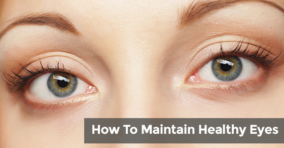 How To Maintain Healthy Eyes